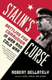 Stalin's Curse - Battling for Communism in War and Cold War ebook by Robert Gellately
