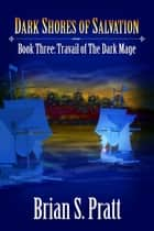 Dark Shores of Salvation: Travail of The Dark Mage Book Three ebook by Brian S. Pratt