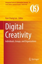 Digital Creativity - Individuals, Groups, and Organizations ebook by Kun Chang Lee