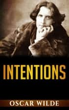 Intentions ebook by Oscar Wilde
