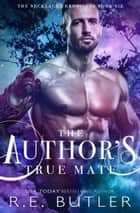 The Author's True Mate (The Necklace Chronicles Book Six) ebook by R.E. Butler