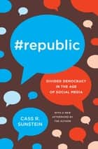 #Republic - Divided Democracy in the Age of Social Media ebook by Cass R. Sunstein, Cass R. Sunstein