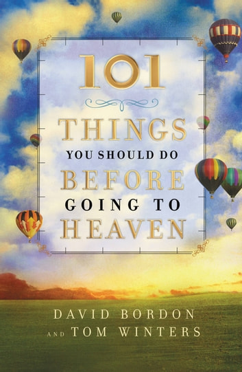 101 Things You Should Do Before Going to Heaven ebook by David Bordon,Tom Winters