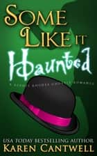 Some Like it Haunted ebook by Karen Cantwell