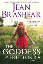 The Goddess of Fried Okra - a novel eBook by Jean Brashear