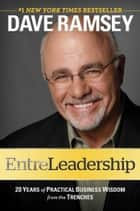 EntreLeadership - 20 Years of Practical Business Wisdom from the Trenches ebook by