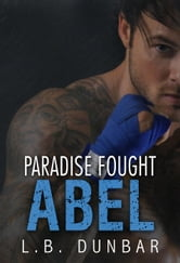 Paradise Fought: Abel - Paradise Stories ebook by L.B. Dunbar