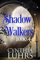 Shadow Walkers Books 4-6 ebook by Cynthia Luhrs