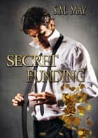 SECRET FUNDING ebook by S.M. May