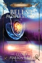 Bells of Prosper Station ebook by Gloria Pearson-Vasey
