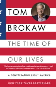 The Time of Our Lives: A conversation about America; Who we are, where we've been, and where we need to go now, to recapture the American dream - A conversation about America ebook by Tom Brokaw