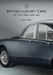 British Luxury Cars of the 1950s and '60s ebook by James Taylor