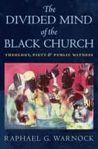 The Divided Mind of the Black Church ebook by Raphael G. Warnock