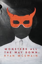 Monsters All the Way Down ebook by Ryan McSwain
