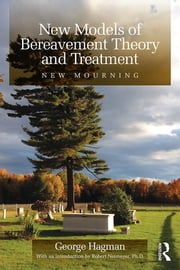 New Models of Bereavement Theory and Treatment - New Mourning ebook by George Hagman