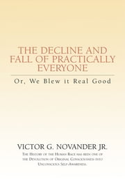 The Decline and Fall of Practically Everyone ebook by Victor G. Novander Jr.