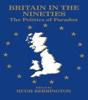 Britain in the Nineties - The Politics of Paradox ebook by