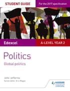 Edexcel A-level Politics Student Guide 5: Global Politics ebook by John Jefferies