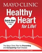 Mayo Clinic Heart Healthy for Life! ebook by Mayo Clinic