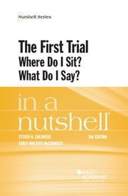 The First Trial (Where Do I Sit? What Do I Say?) in a Nutshell ebook by Steven Goldberg,Tracy McCormack