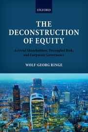 The Deconstruction of Equity - Activist Shareholders, Decoupled Risk, and Corporate Governance ebook by Wolf-Georg Ringe