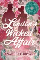 London's Wicked Affair ebook by Anabelle Bryant