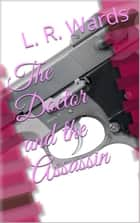 The Doctor and the Assassin ebook by L. R. Wards