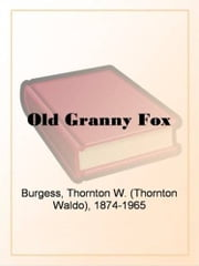 Old Granny Fox ebook by Thornton W. Burgess