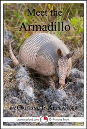 Meet the Armadillo: A 15-Minute Book for Early Readers ebook by Caitlind L. Alexander