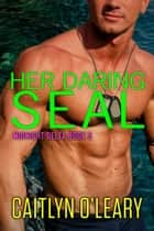 Her Daring SEAL ebook by Caitlyn O'Leary