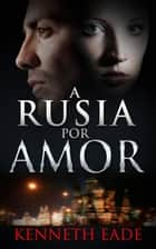 A Rusia por Amor ebook by Kenneth Eade