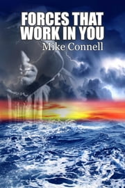 Forces that Work in You ebook by Mike Connell