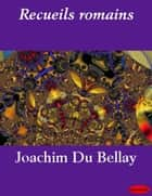 Recueils romains ebook by Joachim Du Bellay