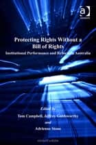 Protecting Rights Without a Bill of Rights ebook by Dr Adrienne Stone,Professor Jeffrey Goldsworthy,Professor Tom D Campbell,Professor Austin D Sarat