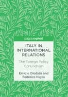 Italy in International Relations - The Foreign Policy Conundrum ebook by Emidio Diodato, Federico Niglia