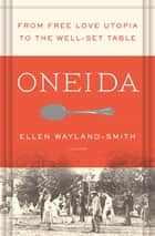 Oneida - From Free Love Utopia to the Well-Set Table ebook by Ellen Wayland-Smith