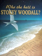 Who the hell is Stokey Woodall? ebook by Peter Stokey Woodall