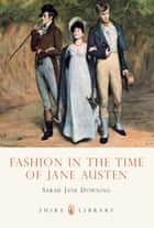 Fashion in the Time of Jane Austen ebook by Sarah Jane Downing