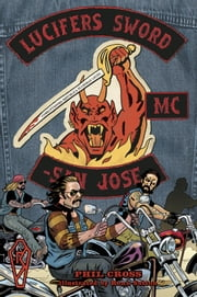 Lucifer's Sword MC - Life and Death in an Outlaw Motorcycle Club ebook by Phil Cross,Ronn Sutton