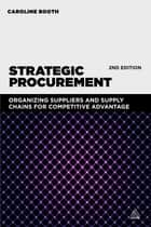 Strategic Procurement - Organizing Suppliers and Supply Chains for Competitive Advantage ebook by Caroline Booth