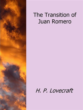 The Transition of Juan Romero ebook by h.p Lovecraft