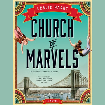 Church of Marvels - A Novel audiobook by Leslie Parry