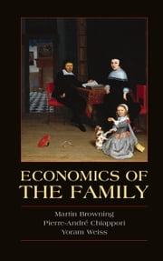 Economics of the Family ebook by Martin Browning,Pierre-André Chiappori,Yoram Weiss