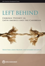 Left Behind - Chronic Poverty in Latin America and the Caribbean ebook by Renos Vakis,Jamele Rigolini,Leonardo Lucchetti