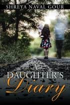 A Daughter'S Diary ebook by Shreya Naval Gour