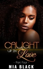 Caught Up In Love 4 - Caught Up Series, #4 ebook by Mia Black