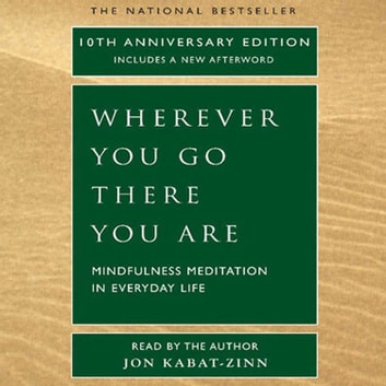 Wherever You Go, There You Are - Mindfulness Meditation in Everyday Life livre audio by Jon Kabat-Zinn, Ph.D.