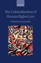 The Culturalization of Human Rights Law ebook by Federico Lenzerini