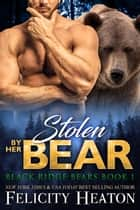 Stolen by her Bear (Black Ridge Bears Shifter Romance Series Book 1) ebook by