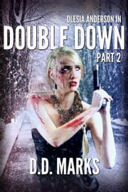 Double Down Part 2: Olesia Anderson Thriller #4.2 - Olesia Anderson ebook by D.D. Marks